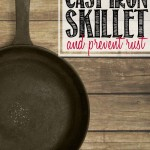 How to Clean Your Cast Iron Skillet and Prevent Rust.